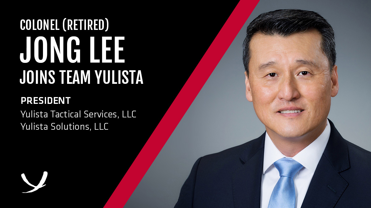 Colonel (Retired) Jong Lee Joins Team Yulista as President of  Yulista Tactical Services, LLC and Yulista Solutions, LLC